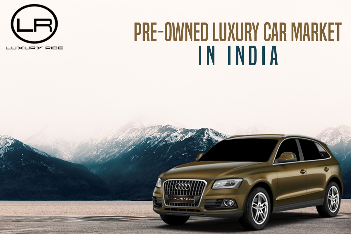 Pre Owned Luxury Car Market In India Luxury Ride